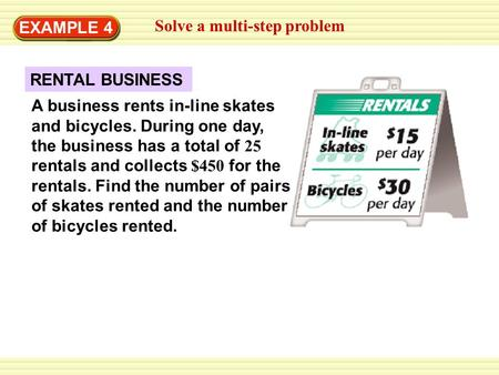 EXAMPLE 4 Solve a multi-step problem A business rents in-line skates and bicycles. During one day, the business has a total of 25 rentals and collects.