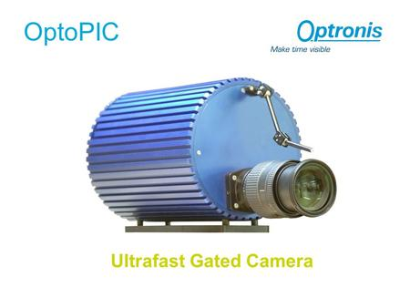 OptoPIC Ultrafast Gated Camera. OptoPIC Features ● 70 - 110 MHz Rep. Rate ● 200 ps – 1 ns Gating ● Single-Photon Sensitivity ● Integrated Delay Generator.