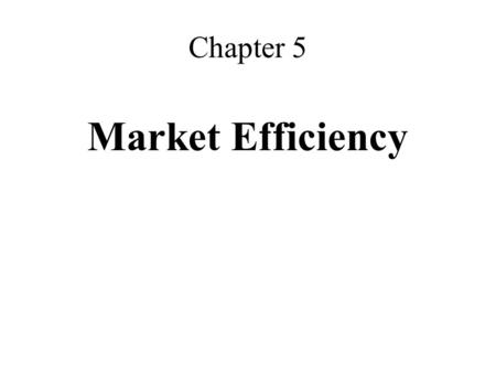 Chapter 5 Market Efficiency. Fundamental Analysis Evaluation of firms and their investment attractiveness Based on –firm's financial strength, –competitiveness,