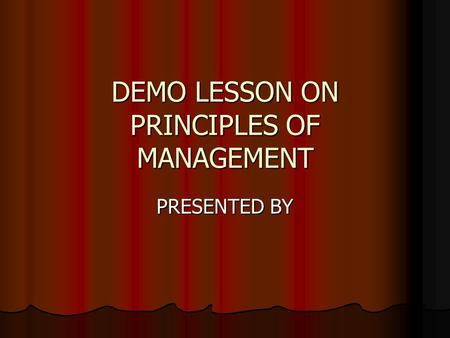 DEMO LESSON ON PRINCIPLES OF MANAGEMENT PRESENTED BY.