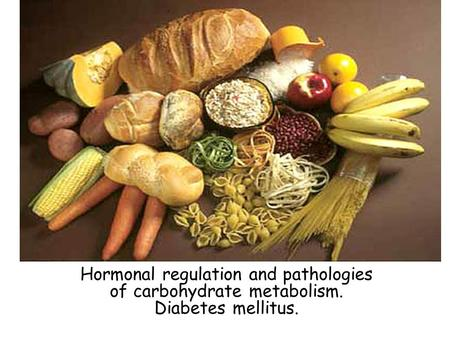Hormonal regulation and pathologies of carbohydrate metabolism. Diabetes mellitus.