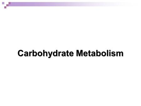 Carbohydrate Metabolism. Chapter 8 Metabolism Section 8.1: Section 8.1: Glycolysis Section 8.2: Section 8.2: Gluconeogenesis Section 8.3: Section 8.3: