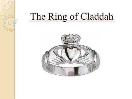 The Ring of Claddah. Table of contents Description Origins and legends Symbolism.