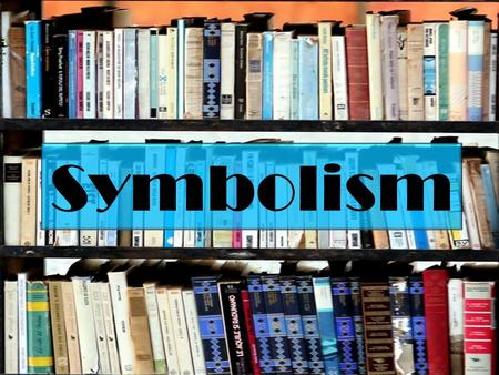 Symbolism. Symbolism a person, place or object which has a meaning in itself but suggests other meanings as well things, characters and actions can be.