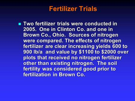 Fertilizer Trials Two fertilizer trials were conducted in 2005. One in Clinton Co. and one in Brown Co., Ohio. Sources of nitrogen were compared. The effects.