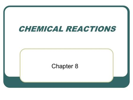 CHEMICAL REACTIONS Chapter 8. I. Forming New Substances A. chemical reactions 1. process where substances change into new substances (a chemical change)