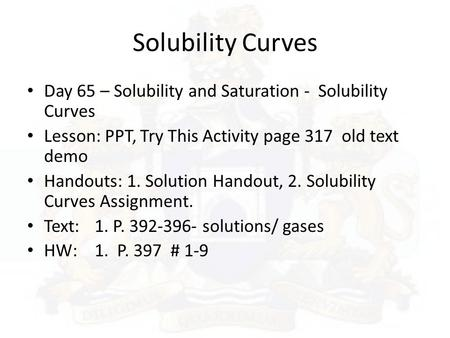 Solubility Curves Day 65 – Solubility and Saturation - Solubility Curves Lesson: PPT, Try This Activity page 317 old text demo Handouts: 1. Solution.