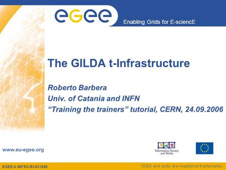 EGEE-II INFSO-RI-031688 Enabling Grids for E-sciencE www.eu-egee.org EGEE and gLite are registered trademarks The GILDA t-Infrastructure Roberto Barbera.