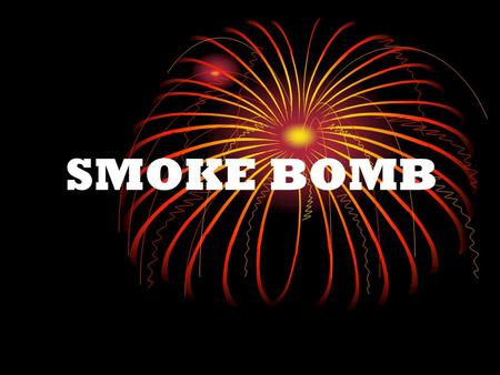 SMOKE BOMB. Materials Potassium nitrate Sugar (sucrose or table sugar) Chemicals Used to Color Flames.