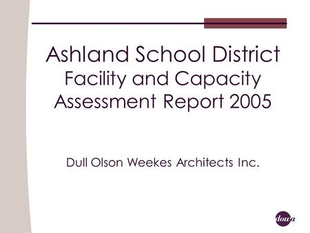 Ashland School District Facility and Capacity Assessment Report 2005 Dull Olson Weekes Architects Inc.