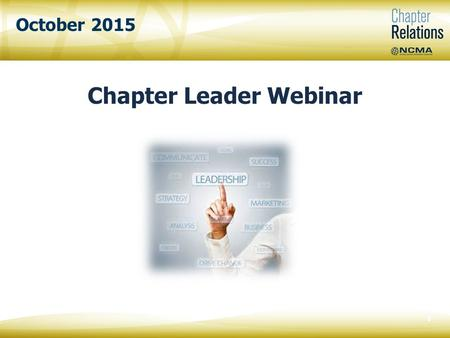October 2015 Chapter Leader Webinar 0. Vanesa Powers NCMA Chapter Relations Specialist 1.