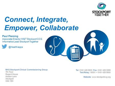 Connect, Integrate, Empower, Collaborate le headline NHS Stockport Clinical Commissioning Group 7th Floor Regent House Heaton Lane Stockport SK4 1BS Tel: