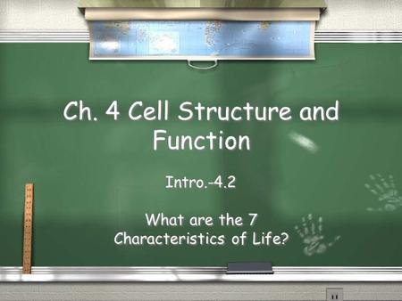 Ch. 4 Cell Structure and Function Intro.-4.2 What are the 7 Characteristics of Life? Intro.-4.2 What are the 7 Characteristics of Life?