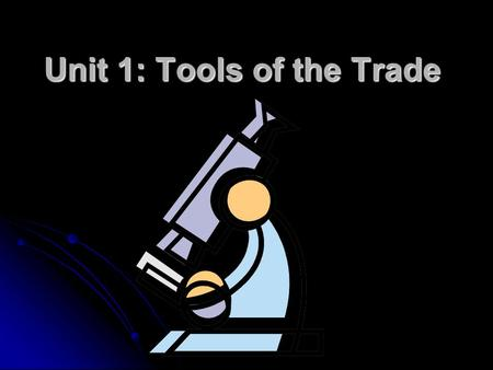 Unit 1: Tools of the Trade. I. What is Science? A. What is it to you? What is it to me? What is it to the text book? A. What is it to you? What is it.