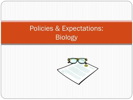 Policies & Expectations: Biology. Textbook Holt Biology - Cheetah: Please keep your book at home, NOT in the classroom You are responsible for returning.