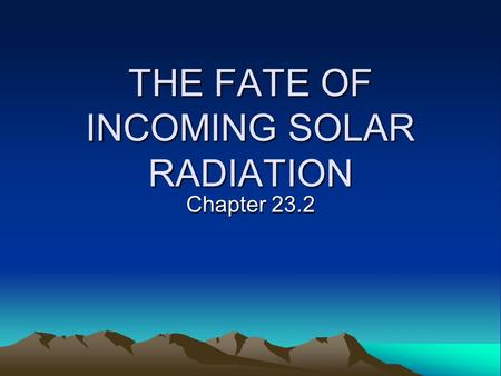 THE FATE OF INCOMING SOLAR RADIATION Chapter 23.2.