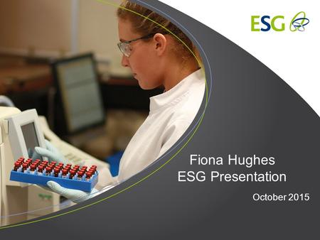Fiona Hughes ESG Presentation October 2015. ESG is the UK's leading provider of testing, inspection and compliance services, with comprehensive solutions.