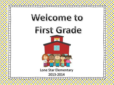 Lone Star Elementary 2013-2014. 2013-2014 8:30-8:45 Announcements/Calendar 8:45-9:15 Writing 9:15-9:45 Phonics 9:45-11:00 Reading/Group Rotations 11:00-11:55.