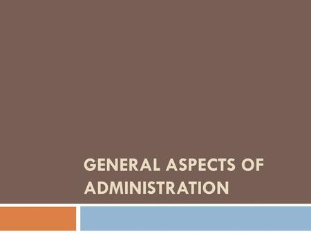 GENERAL ASPECTS OF ADMINISTRATION.  Bases of Public Administration  Administrative Implications of Federalism.