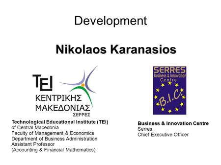 Development Nikolaos Karanasios Technological Educational Institute (TEI) of Central Macedonia Faculty of Management & Economics Department of Business.
