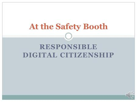 RESPONSIBLE DIGITAL CITIZENSHIP At the Safety Booth.
