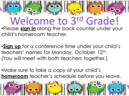 Please sign in along the back counter under your child's homeroom teacher. Sign up for a conference time under your child's teachers' names for Monday,
