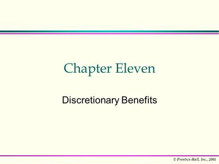 © Prentice-Hall, Inc., 2001 Chapter Eleven Discretionary Benefits.
