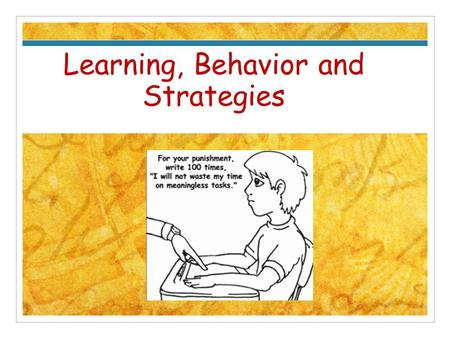 "Learning, Behavior and Strategies. ""No Teaching Without Learning"" Freire, 1998 Most behaviors in the classroom, that impact academic progress are: escape/avoidance."