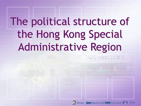 BackwardForwardHome Exit The political structure of the Hong Kong Special Administrative Region.