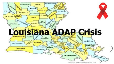 Louisiana ADAP Crisis. LA ADAP Crisis  Cost of providing meds through LA ADAP increased by 33%  Number of clients increased by 15%  At current rate.
