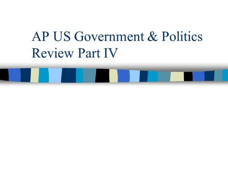 AP US Government & Politics Review Part IV. Institutions of National Government: The Congress, the presidency, the bureaucracy, and the federal courts.