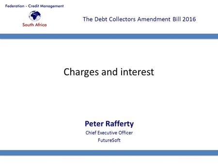The Debt Collectors Amendment Bill 2016 Charges and interest Peter Rafferty Chief Executive Officer FutureSoft.