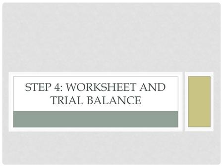 STEP 4: WORKSHEET AND TRIAL BALANCE. RECORDING A TRIAL BALANCE ON A WORK SHEET LESSON 14-22 page 410 1 3 2 1.Account title 2.Account balance 3.Total,
