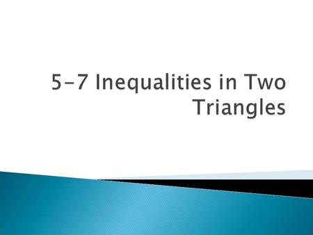  Earlier in this chapter, we looked at properties of individual triangles using inequalities.  We know that the largest angle is opposite the longest.