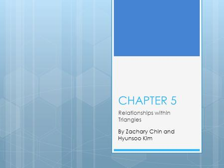 CHAPTER 5 Relationships within Triangles By Zachary Chin and Hyunsoo Kim.