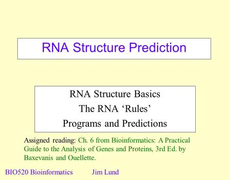 RNA Structure Prediction RNA Structure Basics The RNA 'Rules' Programs and Predictions BIO520 BioinformaticsJim Lund Assigned reading: Ch. 6 from Bioinformatics: