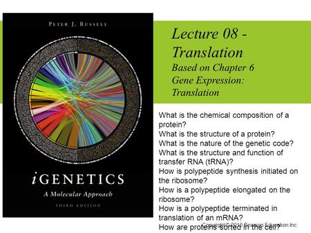 Lecture 08 - Translation Based on Chapter 6 Gene Expression: Translation Copyright © 2010 Pearson Education Inc. What is the chemical composition of a.