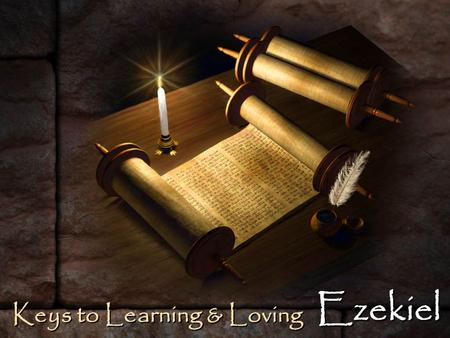 Keys to Learning & Loving Ezekiel. Ezekiel prophesied: overview Ezekiel prophesied: overview – To the Southern Kingdom (Judah) captives in Babylon, as.