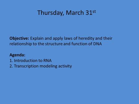 Thursday, March 31 st Objective: Explain and apply laws of heredity and their relationship to the structure and function of DNA Agenda: 1. Introduction.