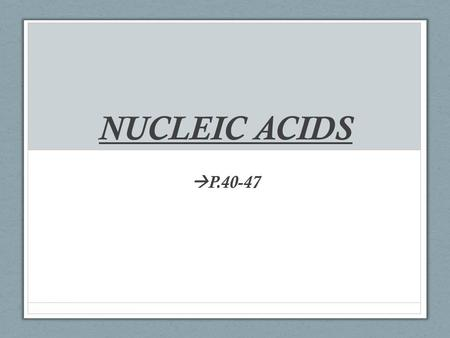NUCLEIC ACIDS  P.40-47. GENERAL CHARACTERISTICS MADE UP OF C, H, O, N, AND P A NUCLEOTIDE MONOMER : THAT INCLUDES A 5 CARBON SUGAR, A NITROGEN BASE AND.