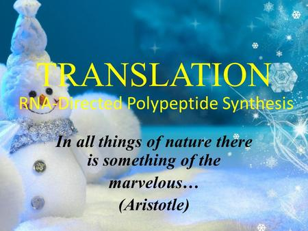 TRANSLATION In all things of nature there is something of the marvelous… (Aristotle) RNA-Directed Polypeptide Synthesis.