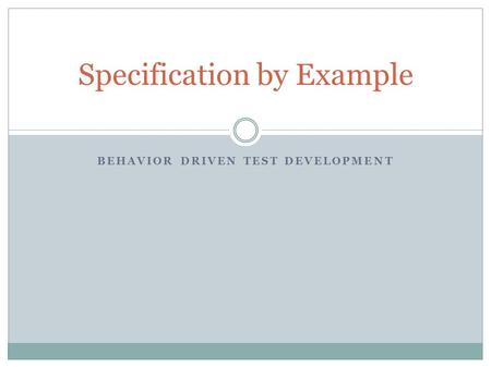 BEHAVIOR DRIVEN TEST DEVELOPMENT Specification by Example.