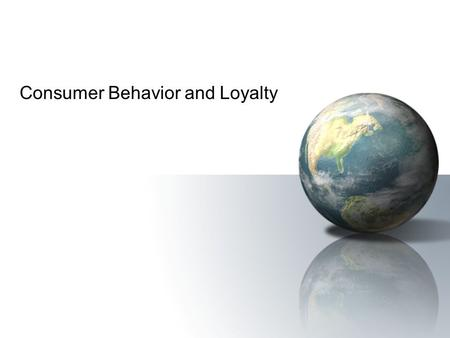 Consumer Behavior and Loyalty. Electronic CommercePrentice Hall © 2006 2 Learning about Consumer Behavior Online A Model of Consumer Behavior Online –The.