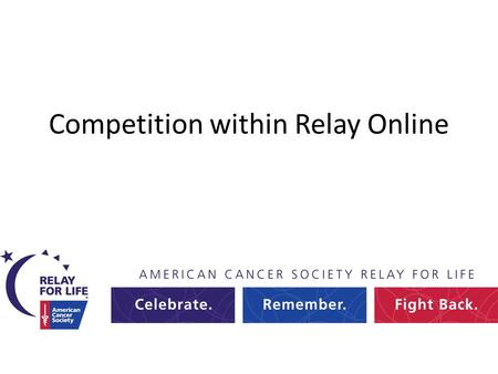 Competition within Relay Online. What is Competition? 1 : the act or process of competing : rivalry: as a : the effort of two or more parties acting independently.