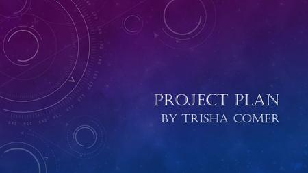PROJECT PLAN BY TRISHA COMER.  The customer base will be anyone who likes to buy and wear jewelry  The only one who can make changes to the site is.