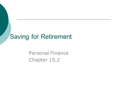 Saving for Retirement Personal Finance Chapter 15.2.