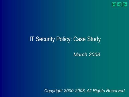 IT Security Policy: Case Study March 2008 Copyright 2000-2008, All Rights Reserved.