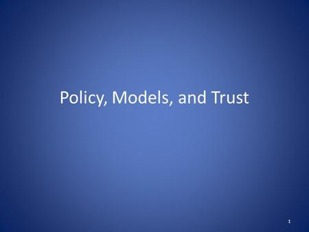 Policy, Models, and Trust
