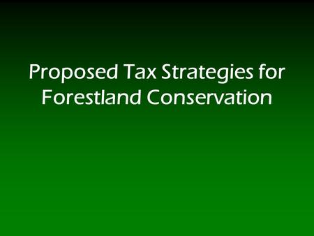 Proposed Tax Strategies for Forestland Conservation.