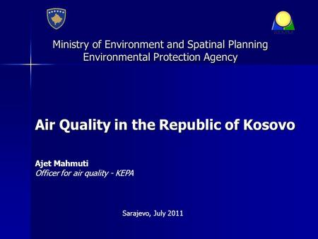 Ministry of Environment and Spatinal Planning Environmental Protection Agency Air Quality in the Republic of Kosovo Ajet Mahmuti Officer for air quality.